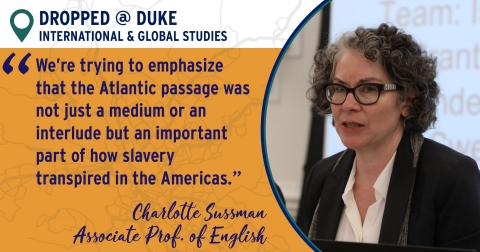 "Photo of Prof. Charlotte Sussman with caption: ""We're trying to emphasize that the Atlantic passage was not just a medium or an interlude but an important part of how slavery transpired in the Americas."""