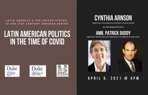 Latin American Politics in the Time of Covid. Cynthia Arnson in conversation with Patrick Duddy. Duke University, April 6, 2021