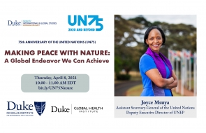 Joyce Msuya: Making Peace with Nature. A Global Endeavor we Can Achieve. Duke Center for International and Global Studies. April 8, 2021.
