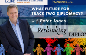 Peter Jones: What Future for Track Two Diplomacy? Event at Duke Center for International and Global Studies