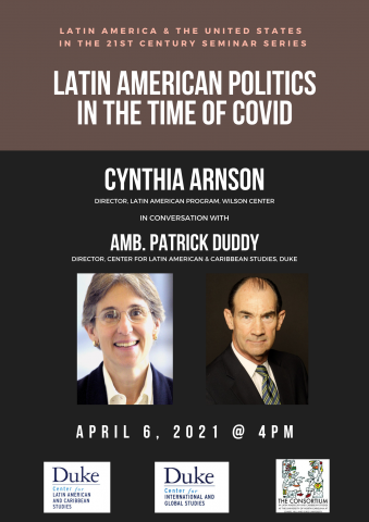 tin American Politics in the Time of Covid. Cynthia Arnson in conversation with Patrick Duddy. Duke University, April 6, 2021