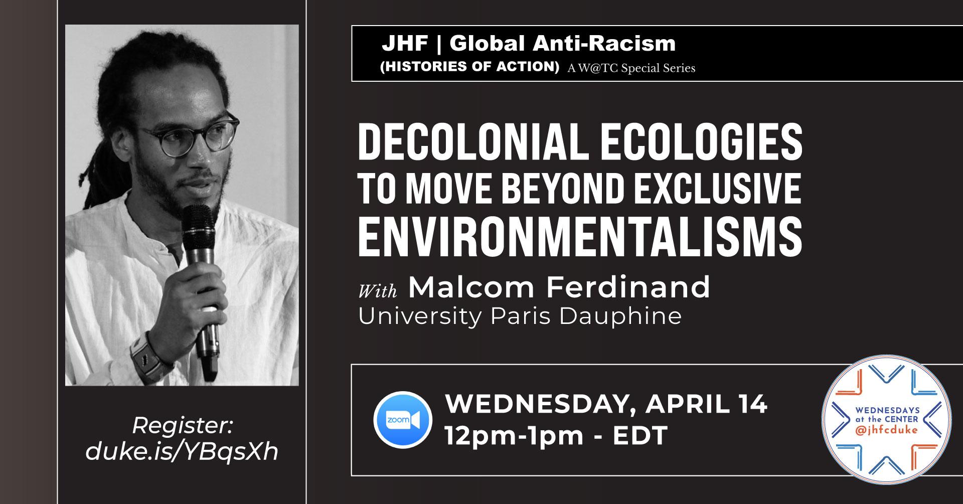 Malcom Ferdinand: Decolonial Ecologies, Duke University, Wednesdays at the Center, April 14, 2021